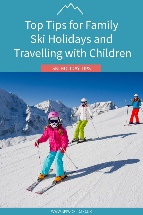 Top Tips for Family Ski Holidays and Travelling with Children