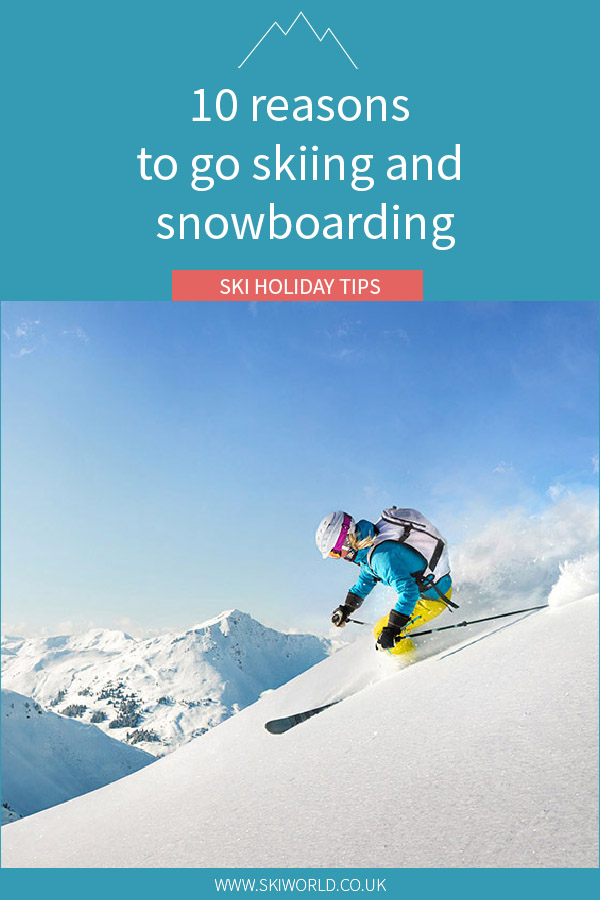 10 reasons to go skiing and snowboarding