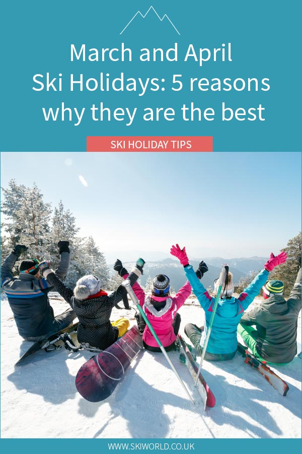 March and April Ski Holidays- 5 reasons why they are the best - pin